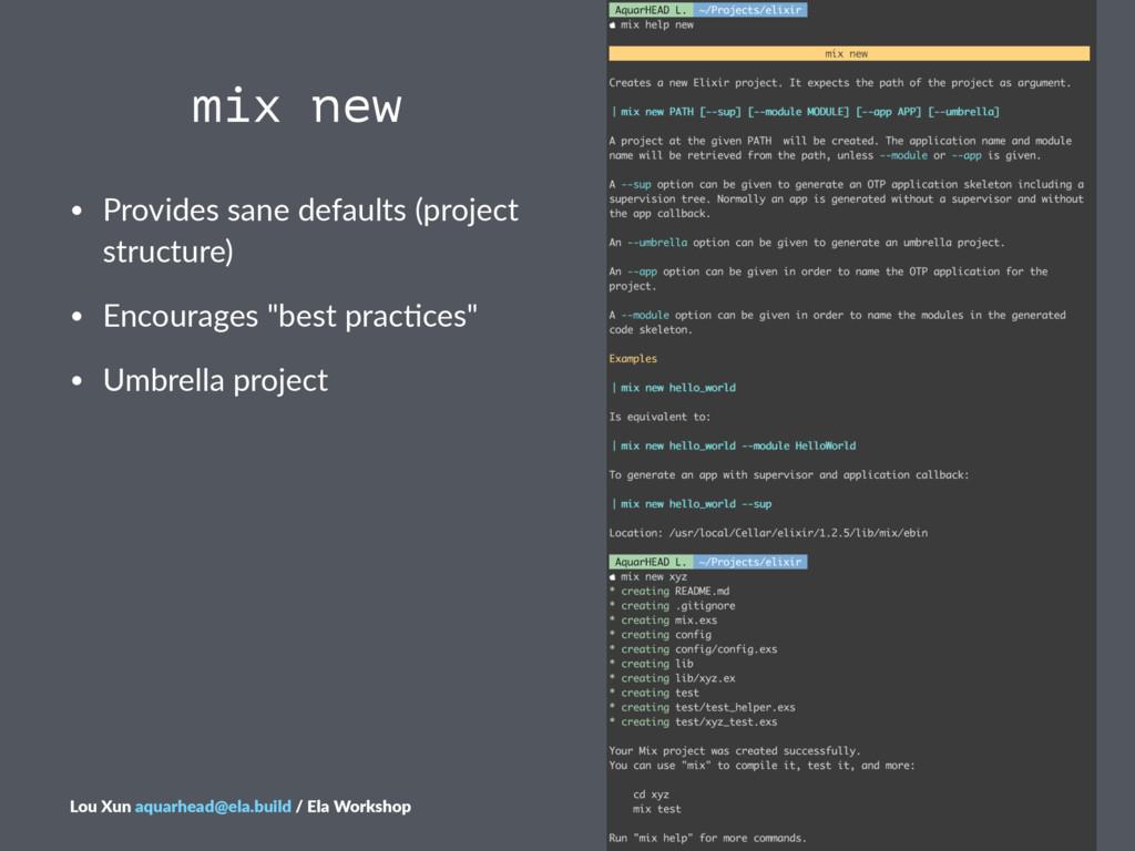 mix new • Provides*sane*defaults*(project* stru...