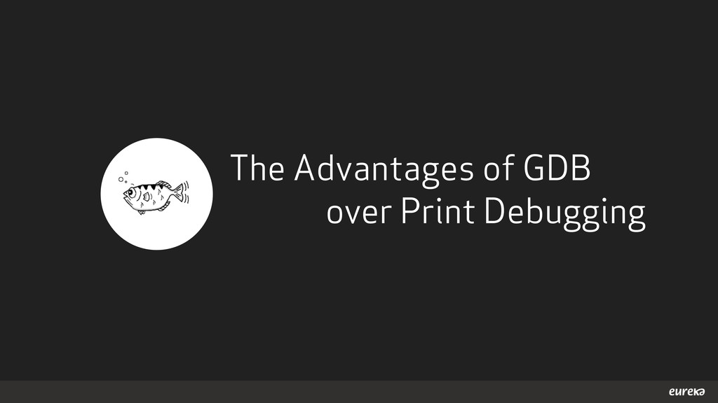 The Advantages of GDB over Print Debugging