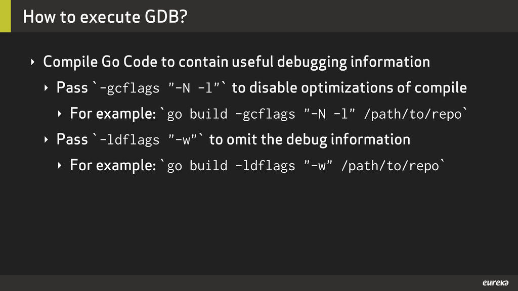 How to execute GDB? ‣ Compile Go Code to contai...