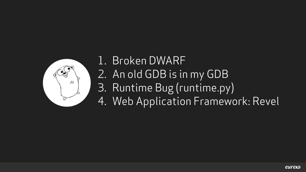 1. Broken DWARF 2. An old GDB is in my GDB 3. R...