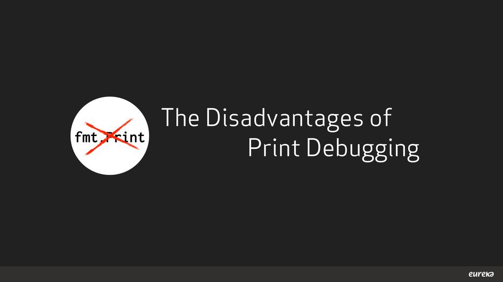 The Disadvantages of Print Debugging fmt.Print