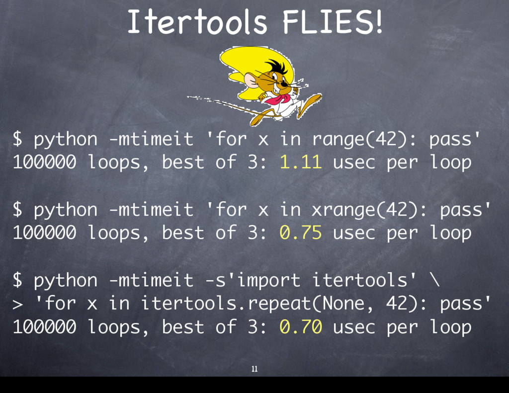 Itertools FLIES! 11 $ python -mtimeit 'for x in...