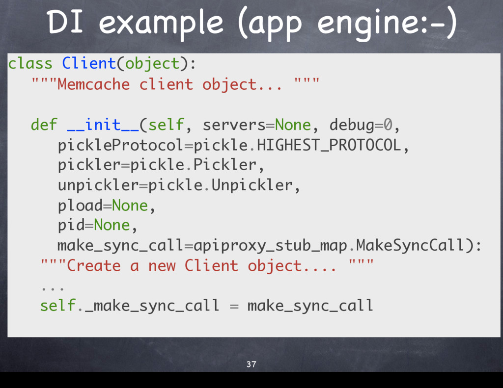 DI example (app engine:-) class Client(object):...