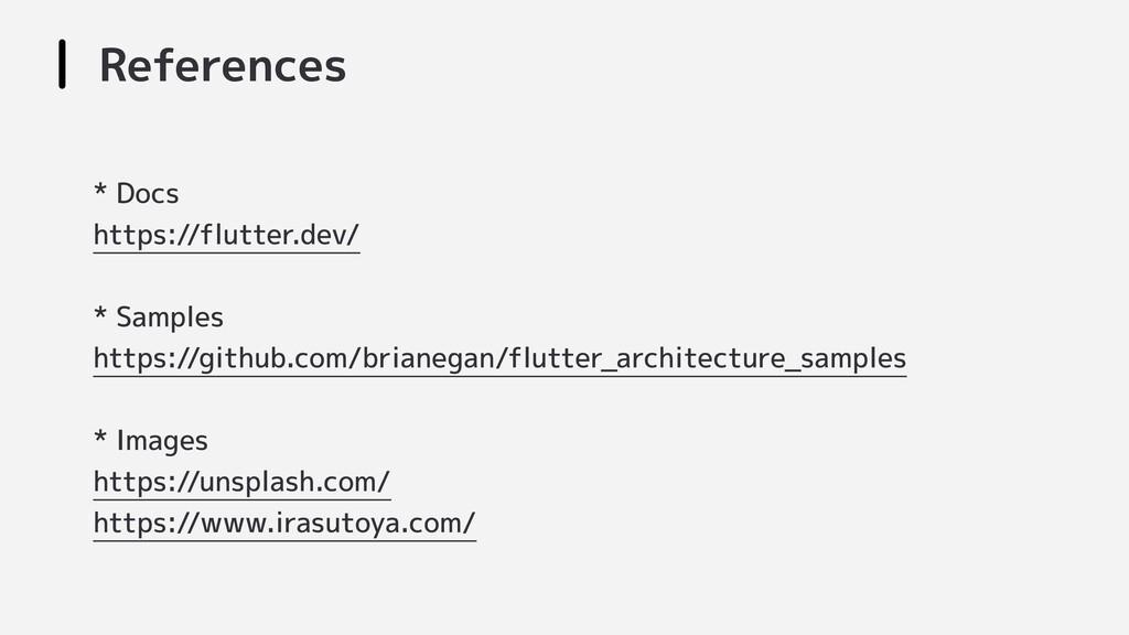 References * Docs https://flutter.dev/ * Sample...