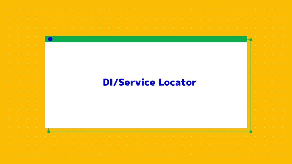 DI/Service Locator
