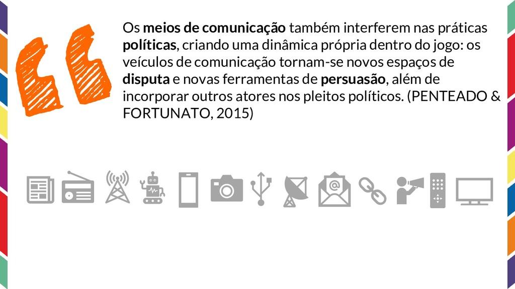 Os meios de comunicação também interferem nas p...