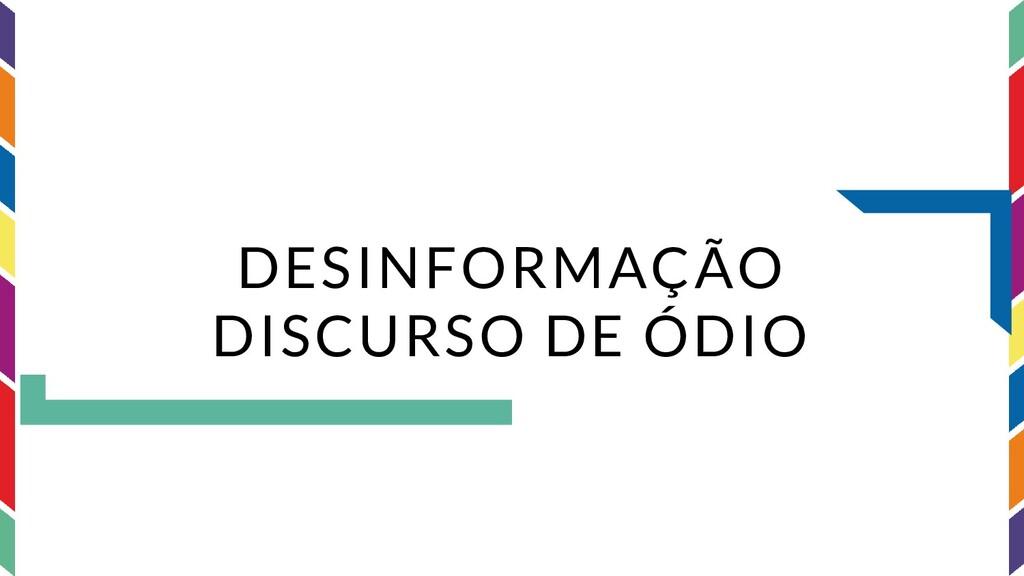 DESINFORMAÇÃO DISCURSO DE ÓDIO