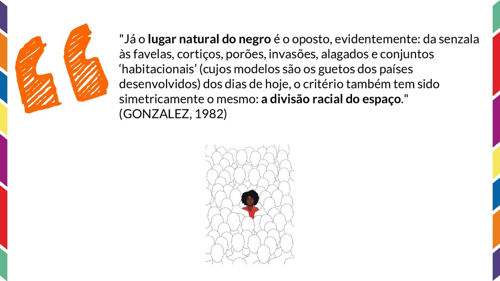 """""""Já o lugar natural do negro é o oposto, eviden..."""