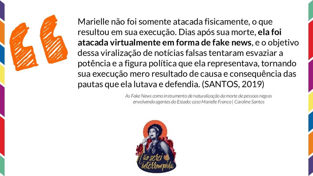 Marielle não foi somente atacada fisicamente, o...