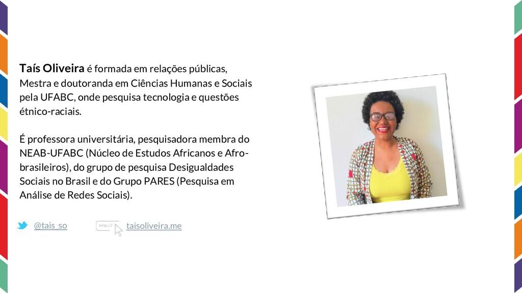 Taís Oliveira é formada em relações públicas, M...