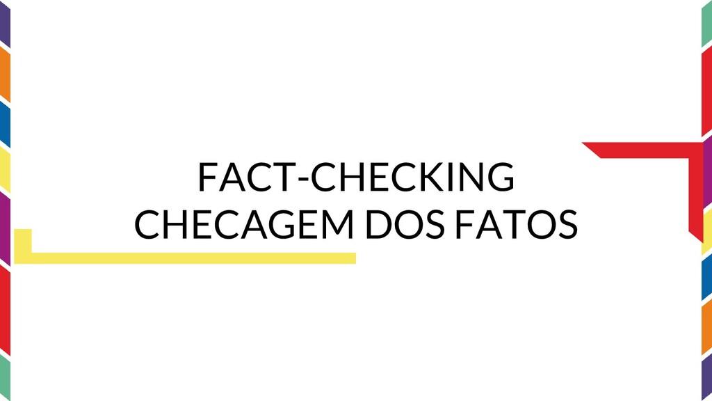 FACT-CHECKING CHECAGEM DOS FATOS