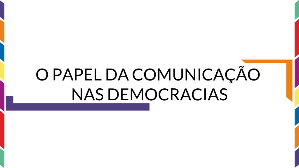 O PAPEL DA COMUNICAÇÃO NAS DEMOCRACIAS