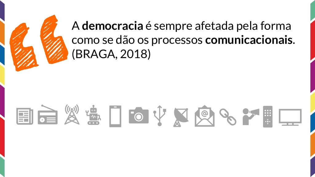 A democracia é sempre afetada pela forma como s...