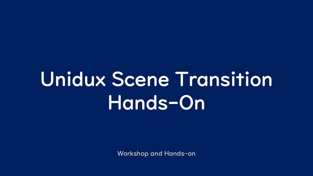 Unidux Scene Transition Hands-On Workshop and H...