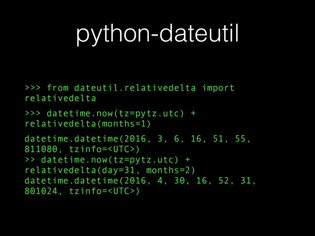 python-dateutil >>> from dateutil.relativedelta...