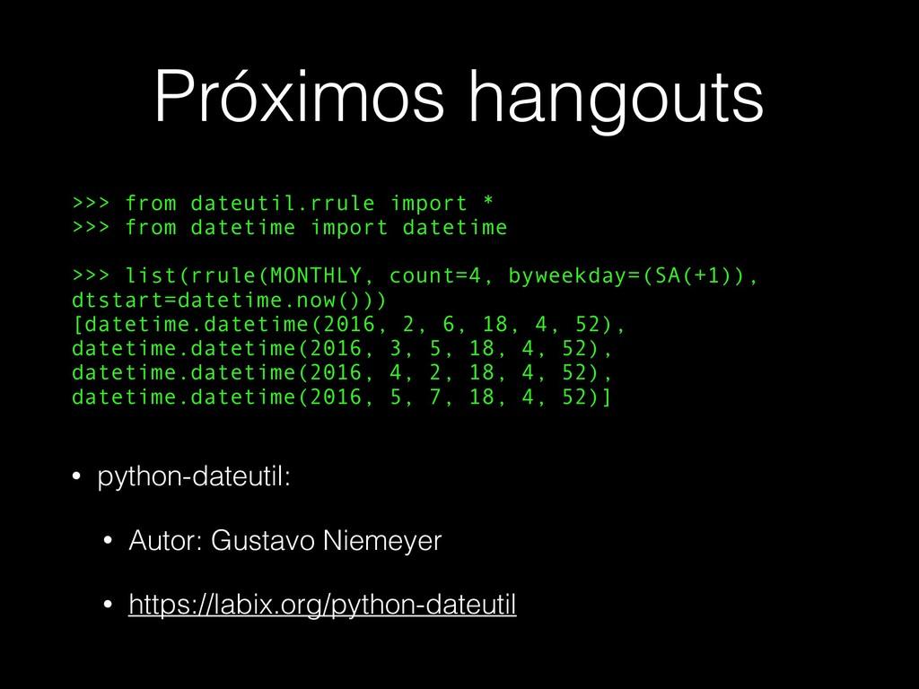 Próximos hangouts >>> from dateutil.rrule impor...