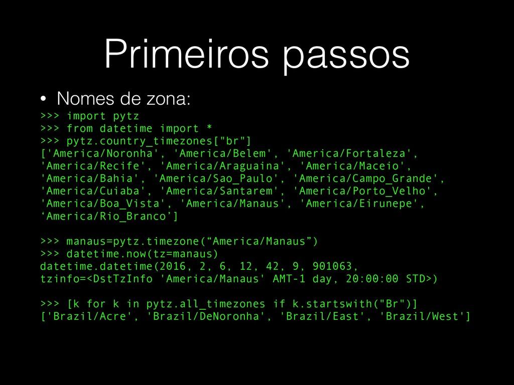 Primeiros passos • Nomes de zona: >>> import py...