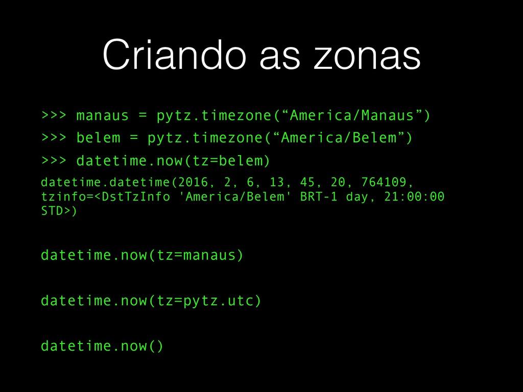 """Criando as zonas >>> manaus = pytz.timezone(""""Am..."""
