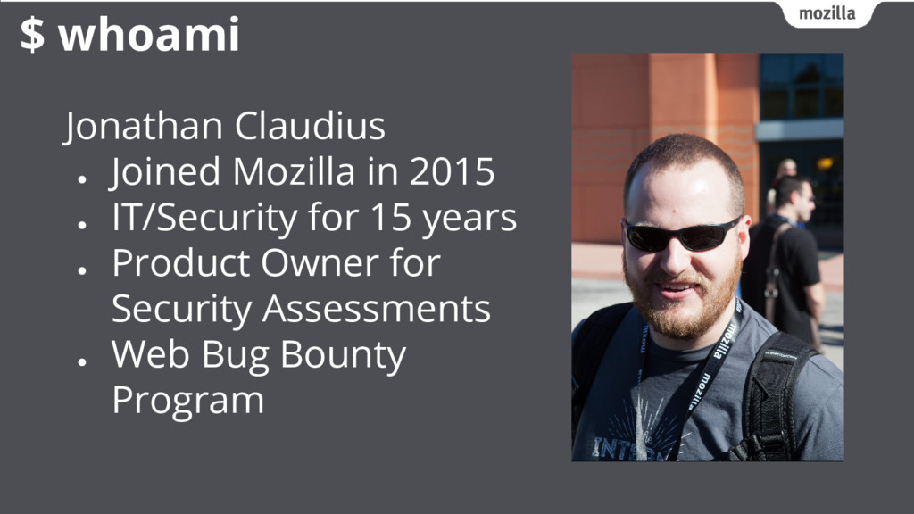 Jonathan Claudius ● Joined Mozilla in 2015 ● IT...