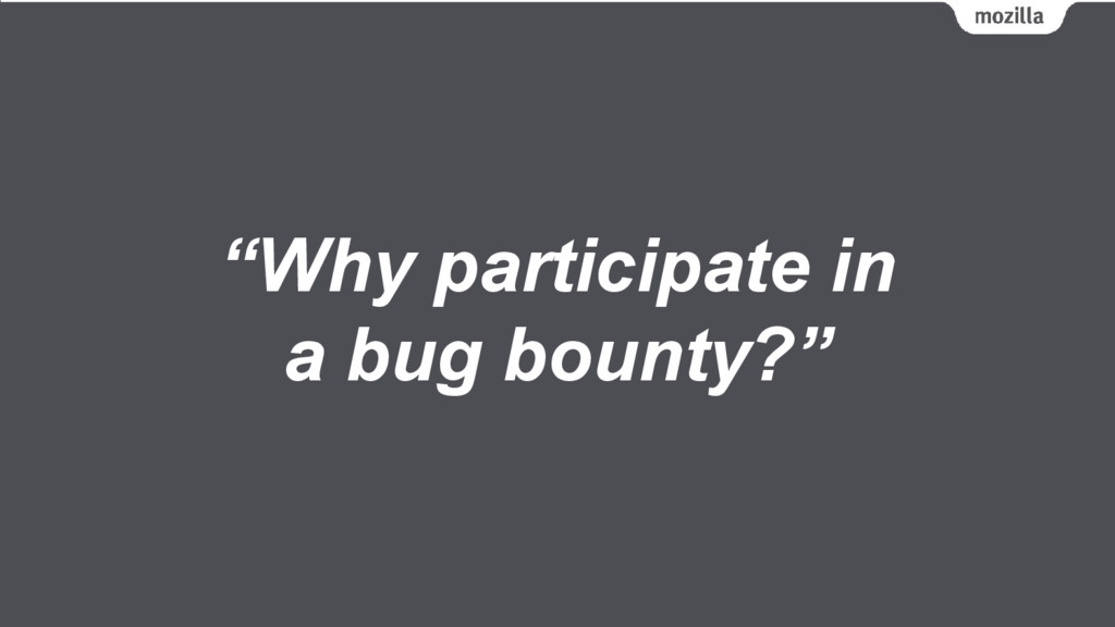 """Why participate in a bug bounty?"""