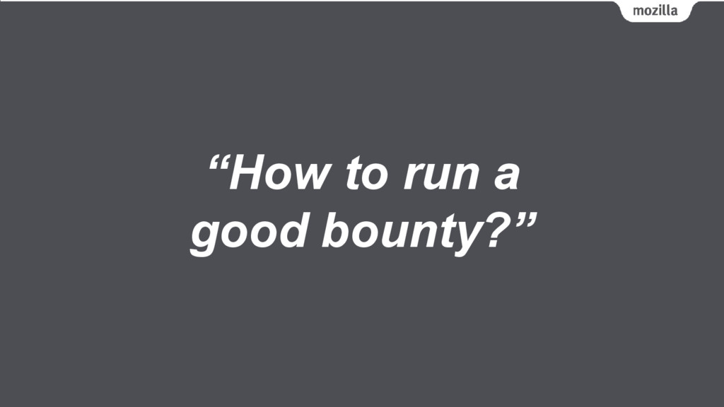 """How to run a good bounty?"""