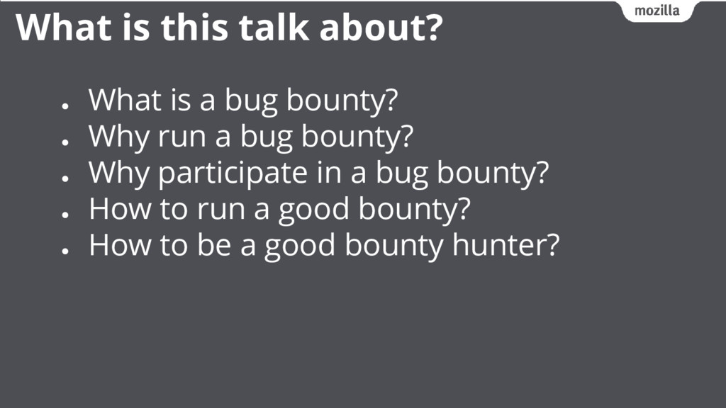 ● What is a bug bounty? ● Why run a bug bounty?...