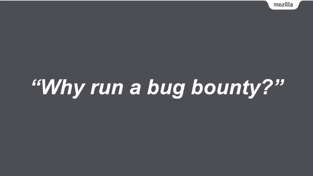 """Why run a bug bounty?"""