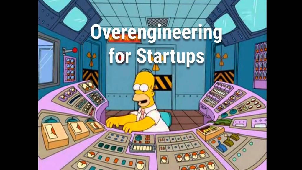 31 Overengineering for Startups