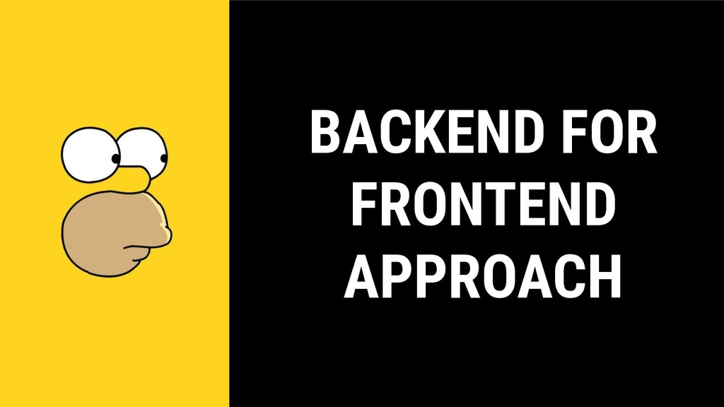 BACKEND FOR FRONTEND APPROACH