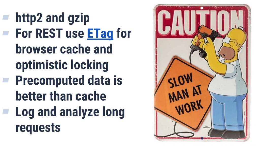 43 ▰ http2 and gzip ▰ For REST use ETag for bro...