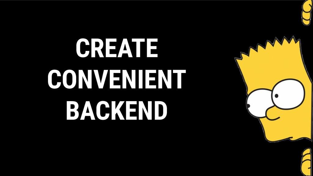 CREATE CONVENIENT BACKEND
