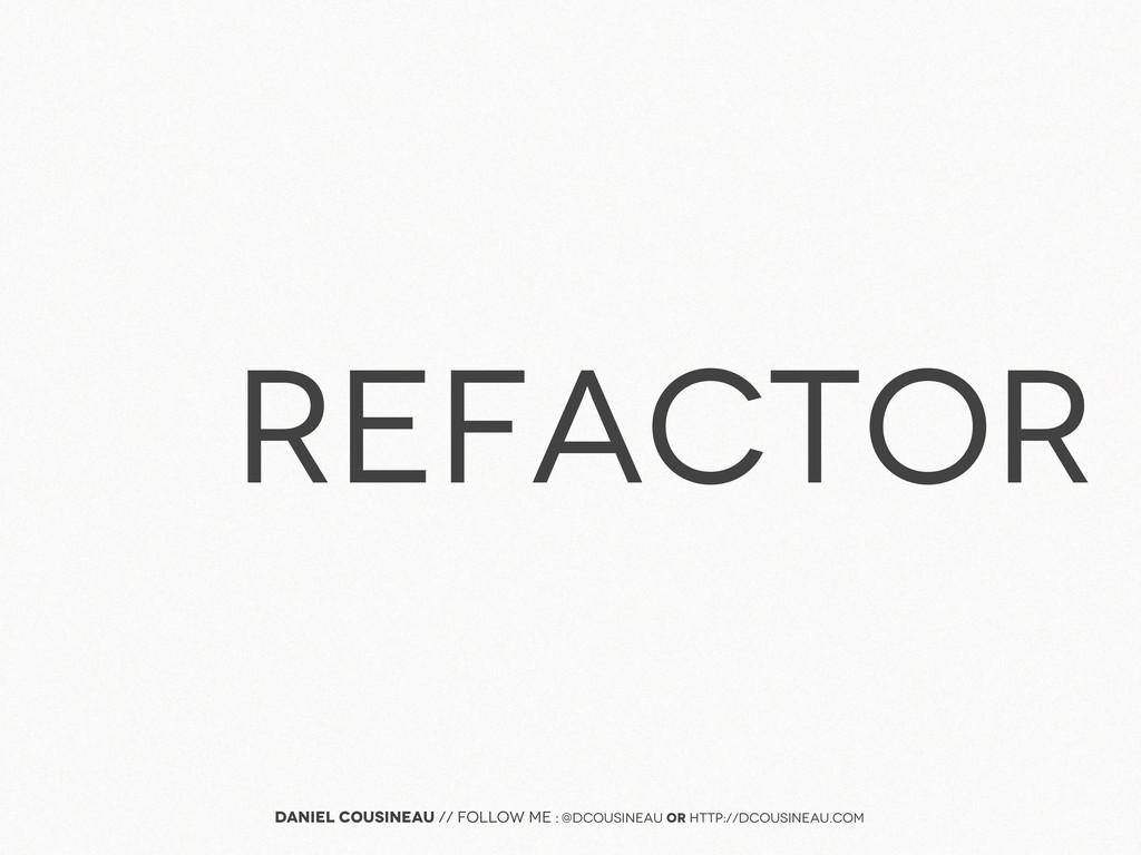refactor Daniel Cousineau // follow me : @dcous...