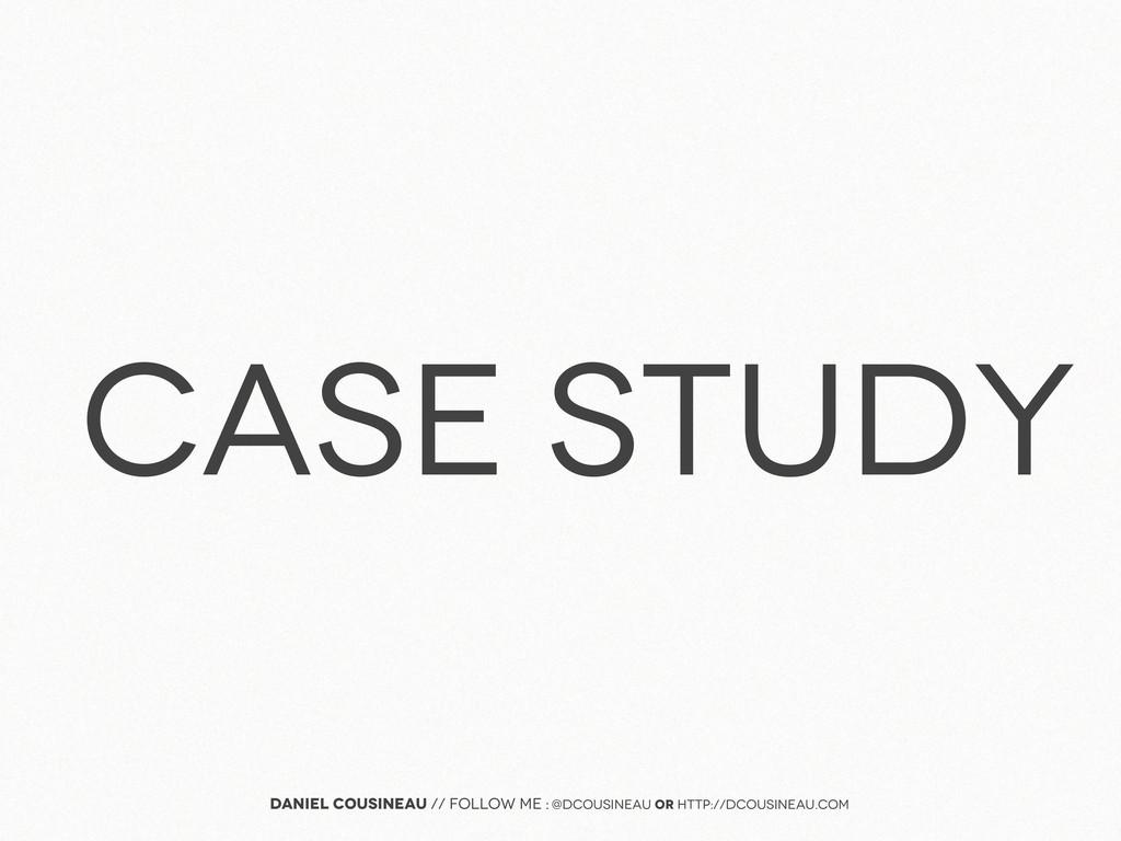 case study Daniel Cousineau // follow me : @dco...