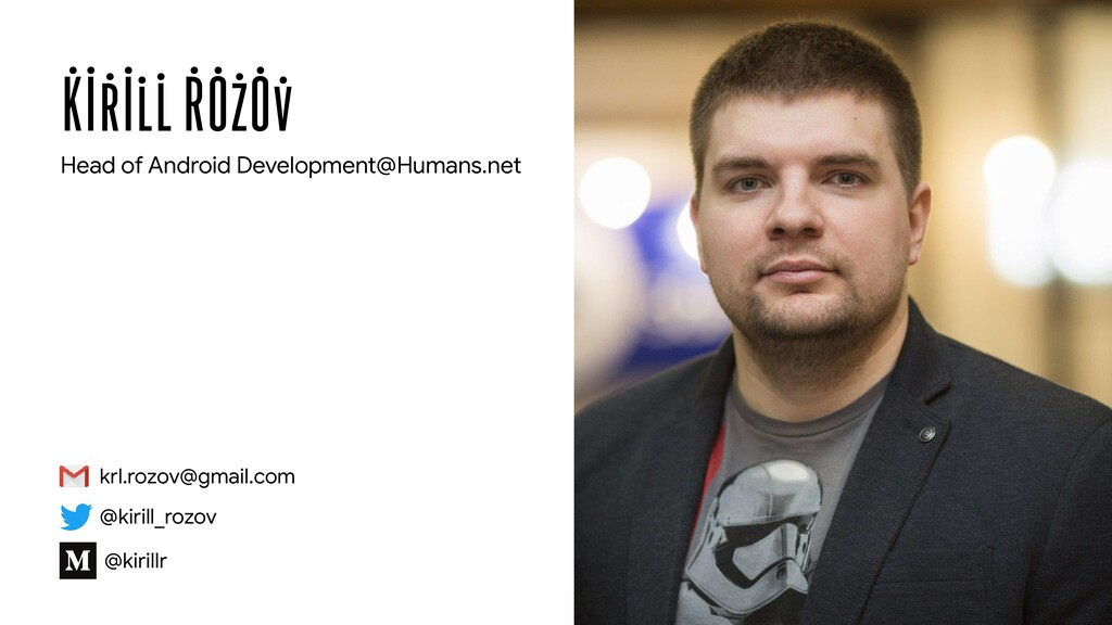KIRILL ROZOV krl.rozov@gmail.com Head of Androi...