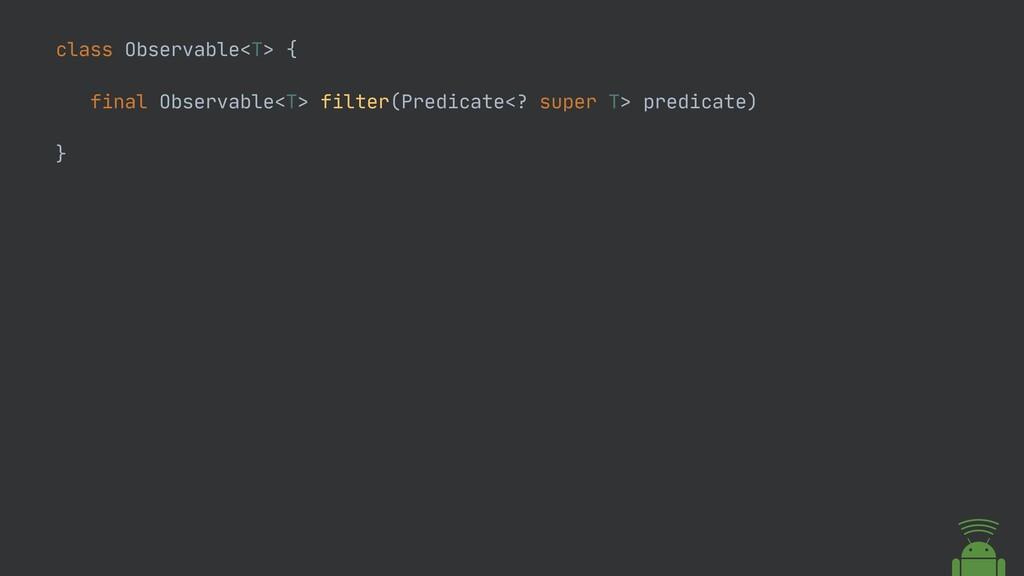 class Observable<T> {  final Observable<T> filt...