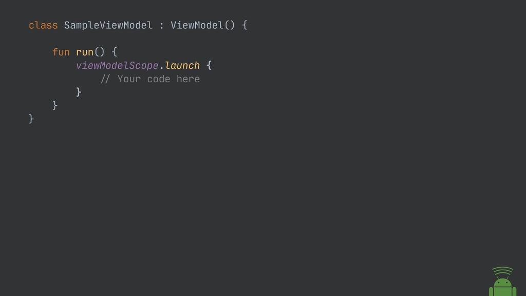 class SampleViewModel : ViewModel() {  fun run(...