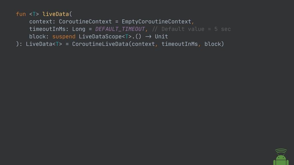 fun <T> liveData(  context: CoroutineContext = ...