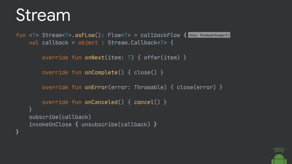 fun <T> Stream<T>.asFLow(): Flow<T> = callbackF...