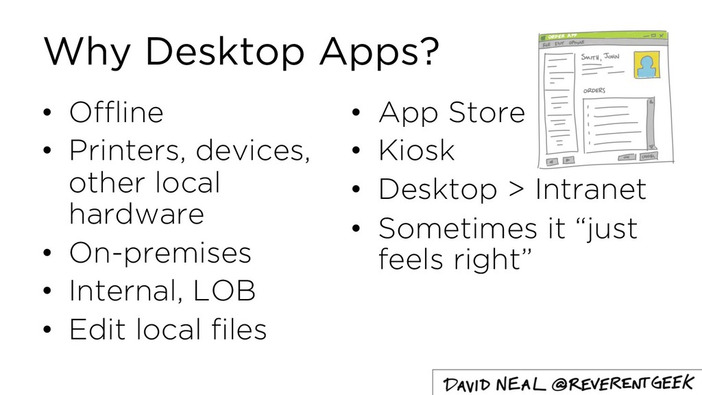 Why Desktop Apps? • Offline • Printers, devices...
