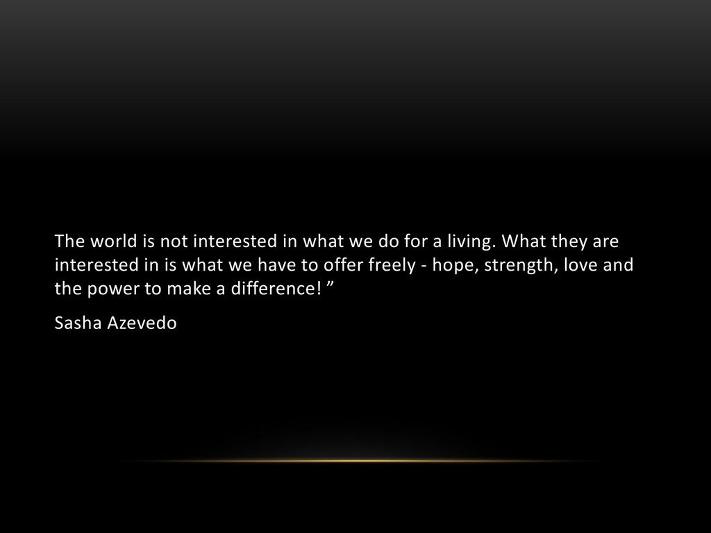The world is not interested in what we do for a...