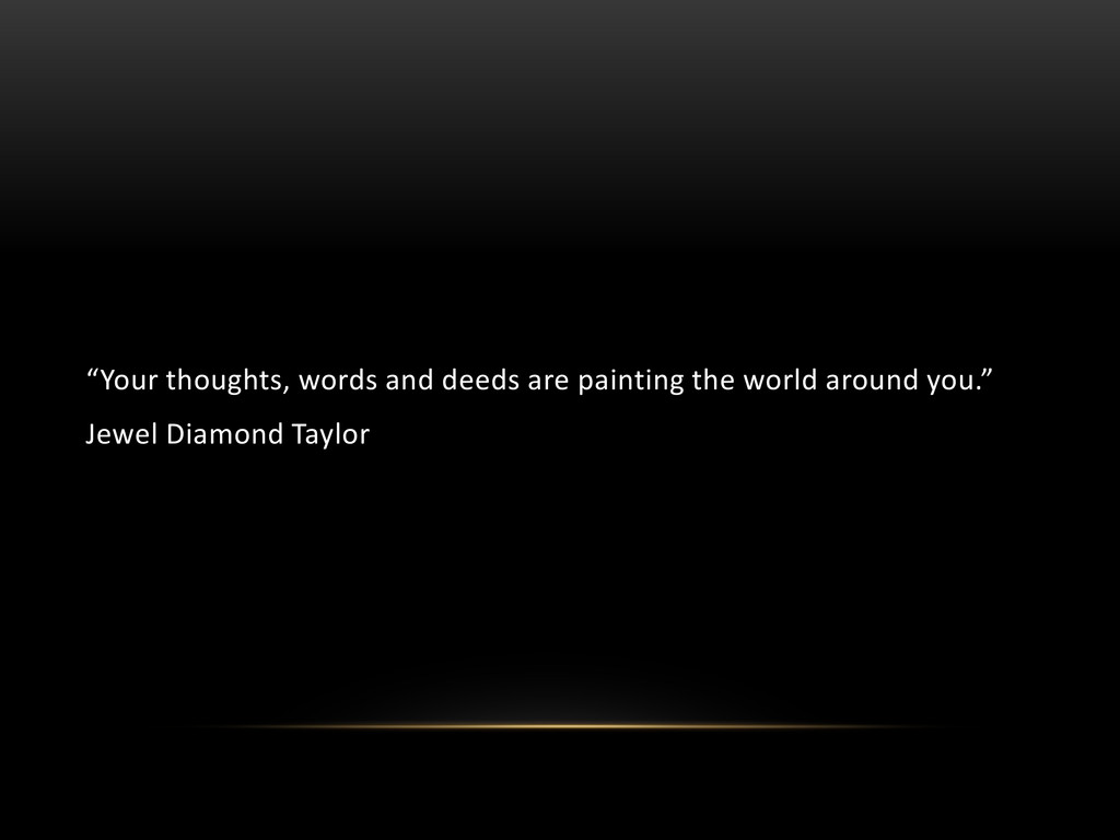 """Your thoughts, words and deeds are painting th..."