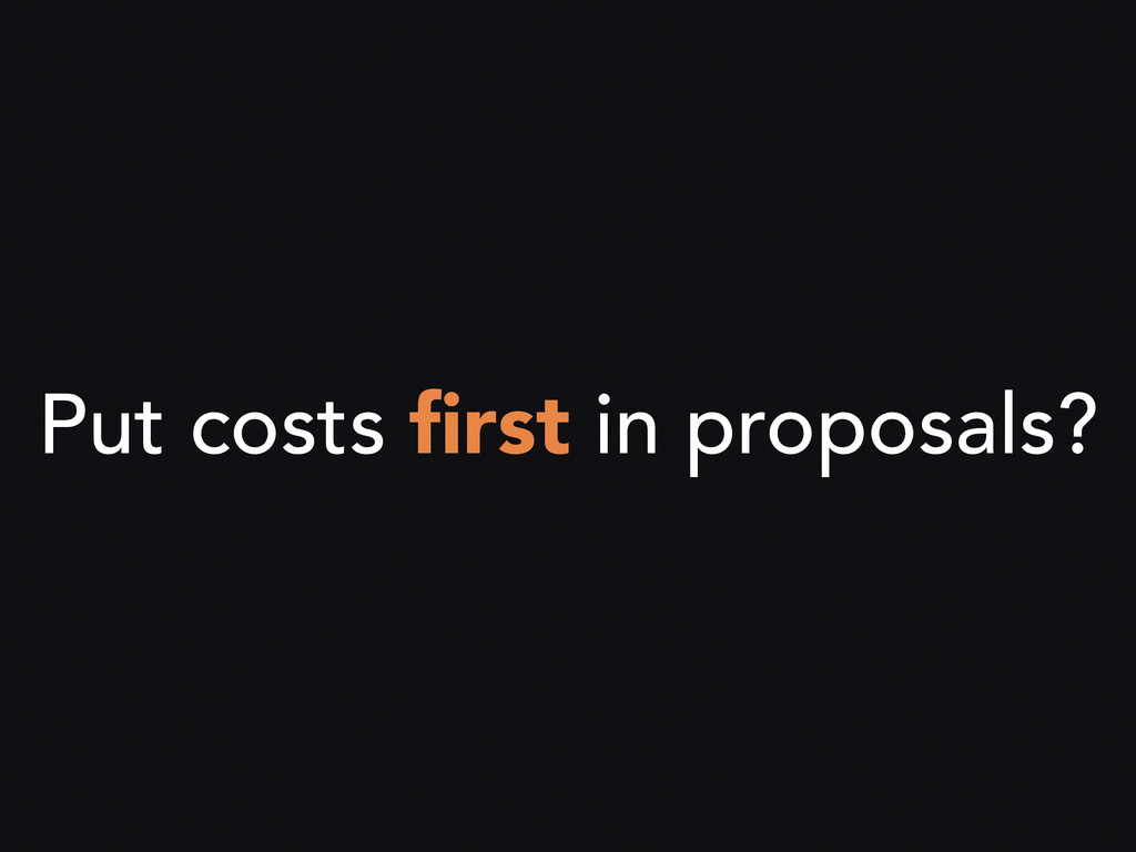 Put costs first in proposals?