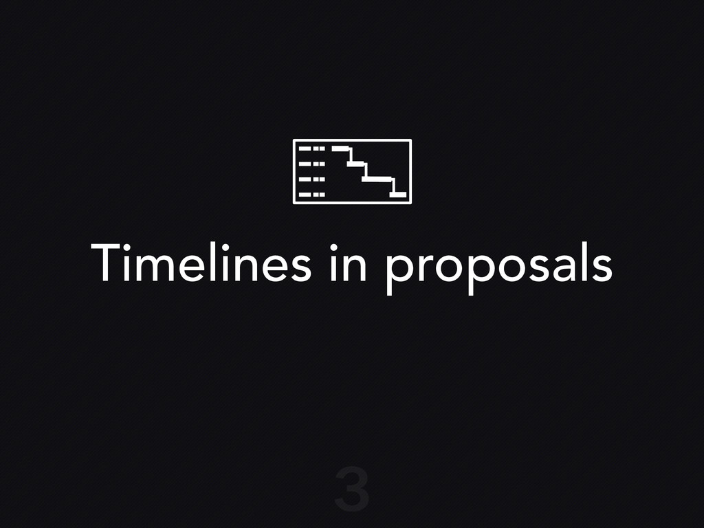 Timelines in proposals 3