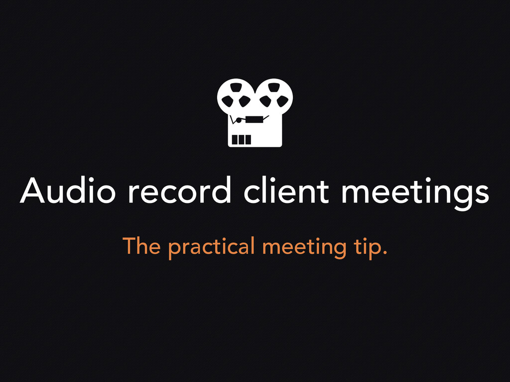 Audio record client meetings The practical meet...