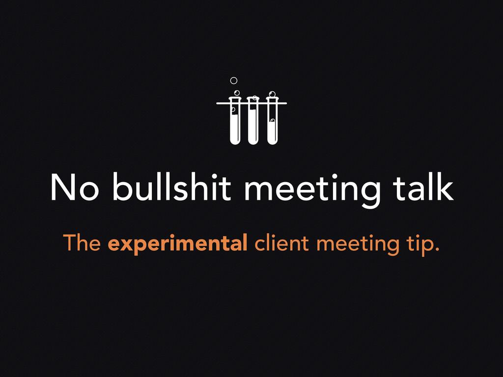 No bullshit meeting talk The experimental clien...