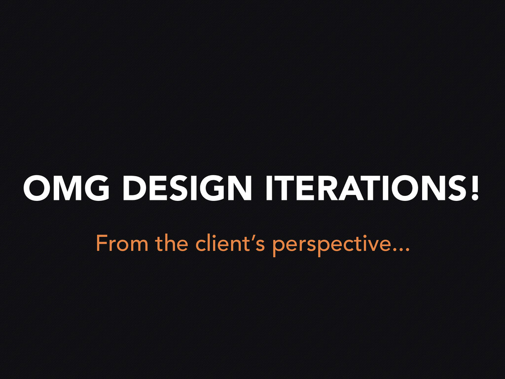 OMG DESIGN ITERATIONS! From the client's perspe...