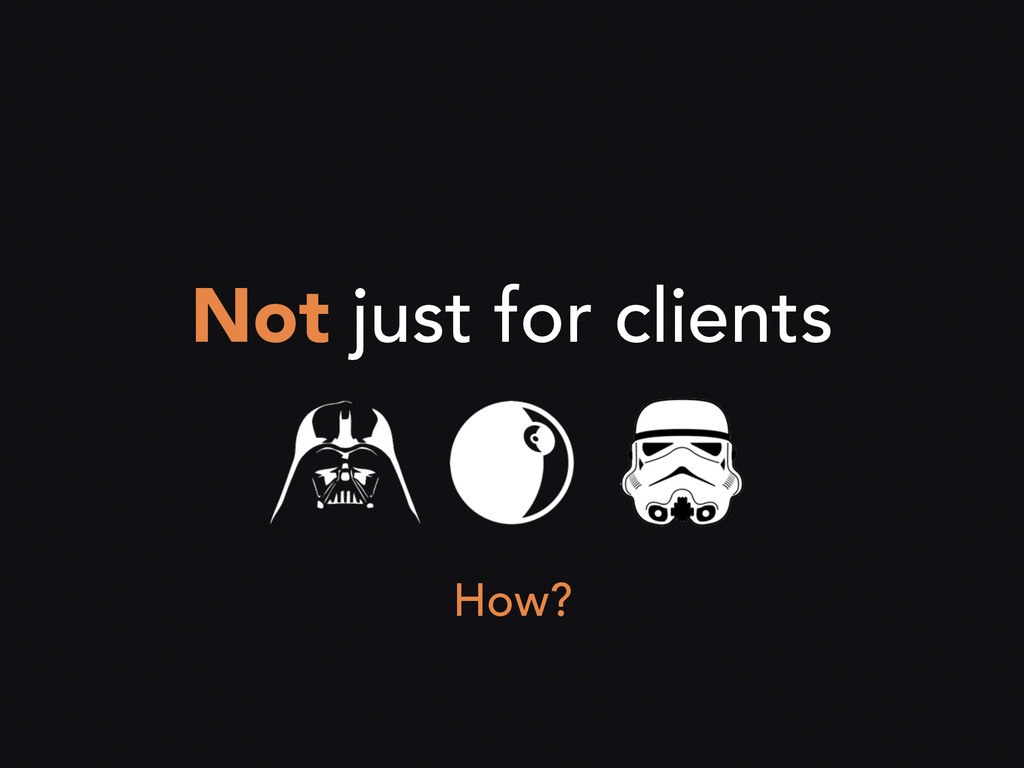Not just for clients How?