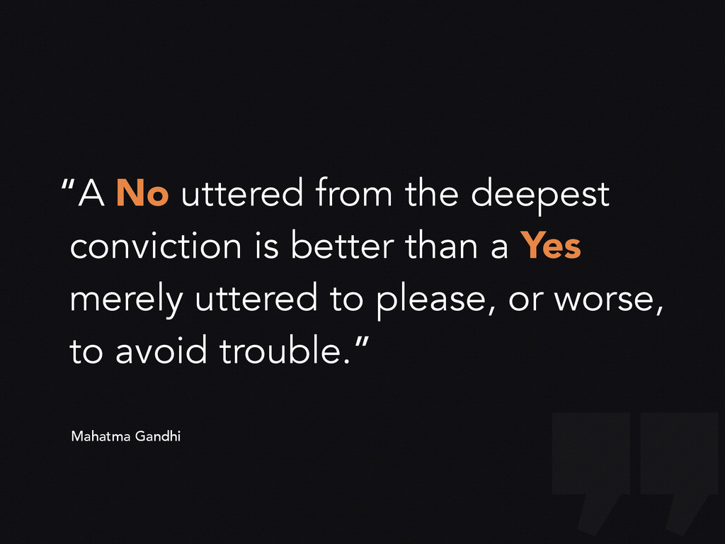"""A No uttered from the deepest conviction is be..."