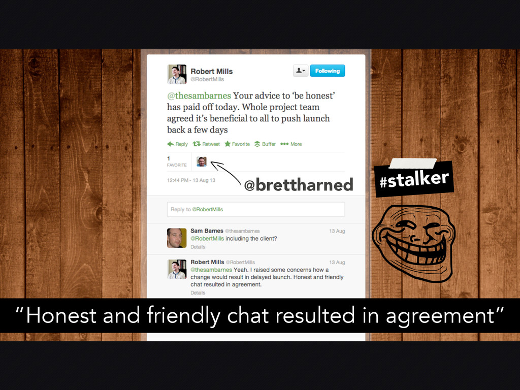 """@brettharned #stalker """"Honest and friendly chat..."""
