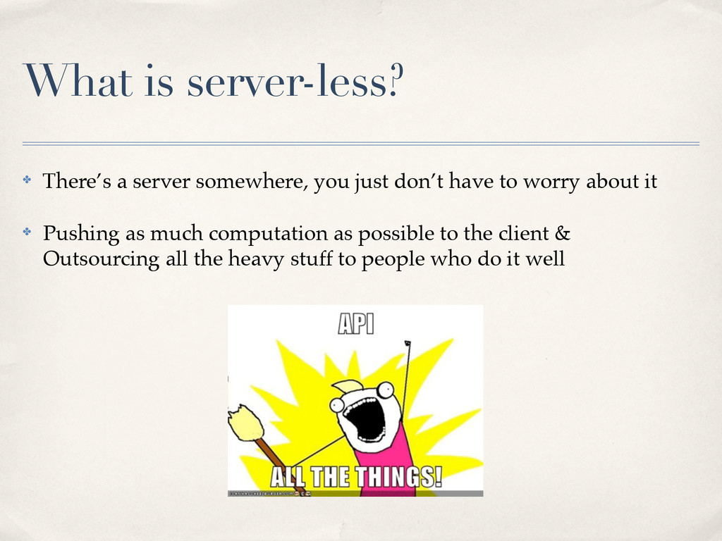 What is server-less? ✤ There's a server somewhe...